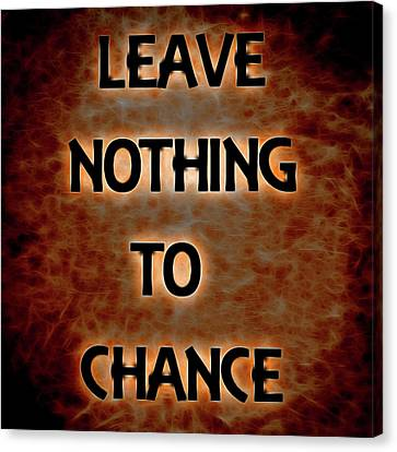Leave Nothing To Chance Canvas Print by Dan Sproul