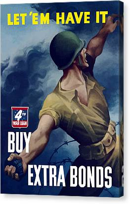 Let Em Have It - Buy Extra Bonds Canvas Print by War Is Hell Store
