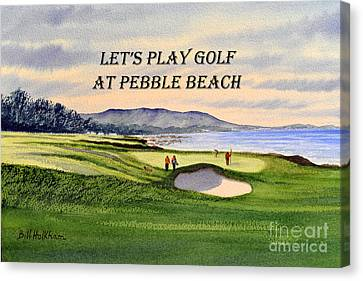 Canvas Print featuring the painting Let-s Play Golf At Pebble Beach by Bill Holkham