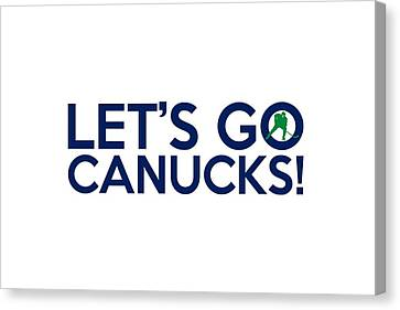 Let's Go Canucks Canvas Print