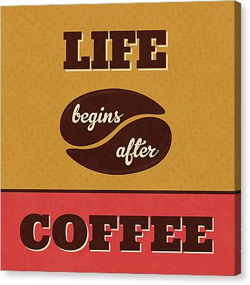 Life Begins After Coffee Canvas Print by Naxart Studio