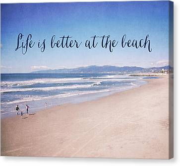 Life Is Better At The Beach Canvas Print by Nastasia Cook