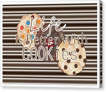 Chip Canvas Print - Life Is Better With Cookies by Kathleen Sartoris