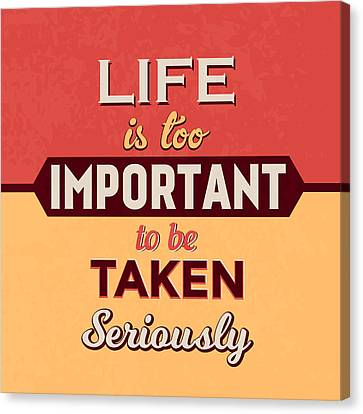 Life Is Too Important Canvas Print by Naxart Studio