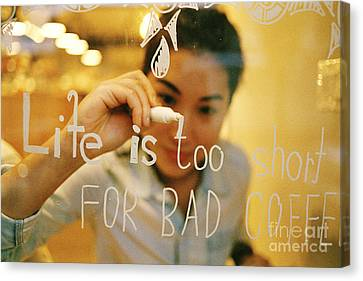 Canvas Print featuring the photograph Life Is Too Short For Bad Coffee by Dean Harte