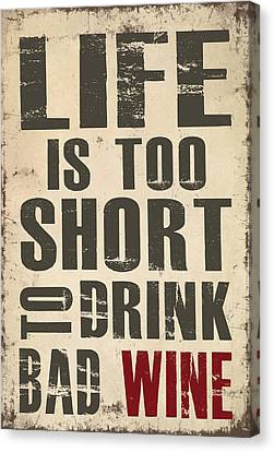 Life Is Too Short To Drink Bad Wine Canvas Print by Jaime Friedman