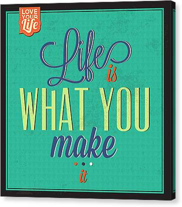 Life Is What You Make It Canvas Print by Naxart Studio