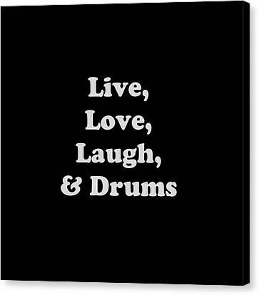 Live Love Laugh And Drums 5603.02 Canvas Print by M K  Miller