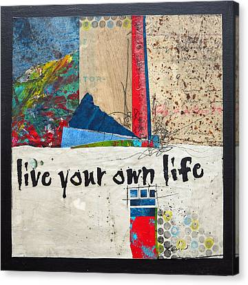Live Your Own Life Canvas Print by Laura  Lein-Svencner