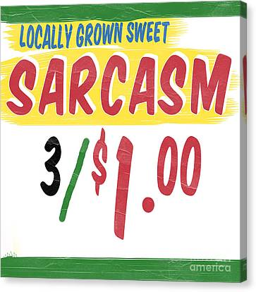 Locally Grown Sweet Sarcasm Canvas Print