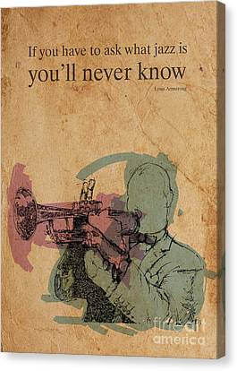 Musicos Canvas Print - Louis Armstrong Quote. If You Have To Ask What Jazz Is You'll Never Know by Pablo Franchi