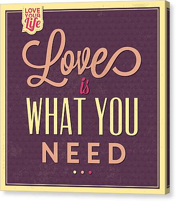 Love Is What You Need Canvas Print by Naxart Studio
