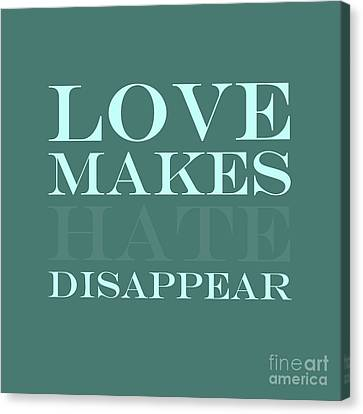 Love Makes Hate Disappear  Canvas Print by Liesl Marelli