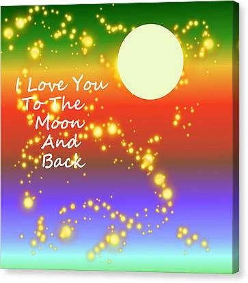 Canvas Print featuring the digital art Love You To The Moon And Back by Kathleen Sartoris