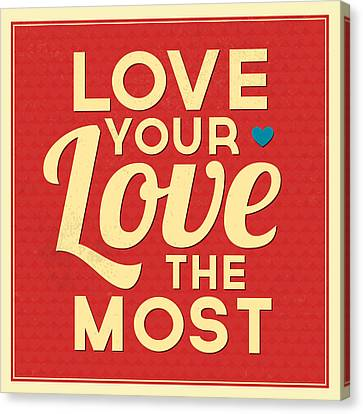Love Your Love The Most Canvas Print by Naxart Studio