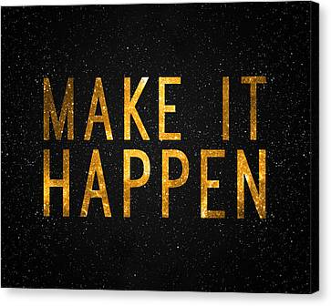 Make It Happen Canvas Print by Taylan Apukovska