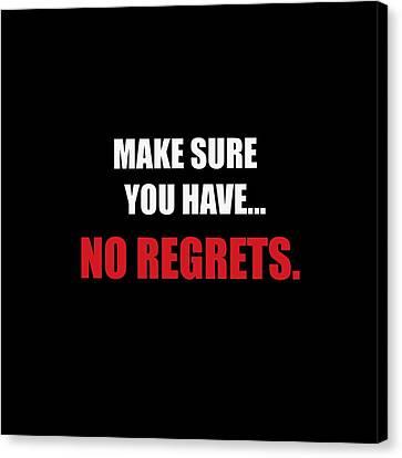 Make Sure You Have... No Regrets. Canvas Print
