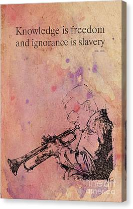 Musicos Canvas Print - Miles Davis Quote. Knowledge Is Freedom And Ignorance Is Slavery by Pablo Franchi