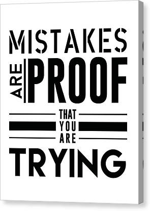 Mistakes Are Proof That You Are Trying Canvas Print
