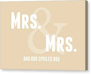 Mrs And Mrs And Dog- Sand Canvas Print by Linda Woods
