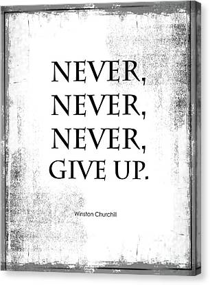 Never Never Never Give Up Quote Canvas Print by Kate McKenna