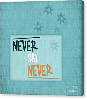 Never Say Never Canvas Print by Jutta Maria Pusl