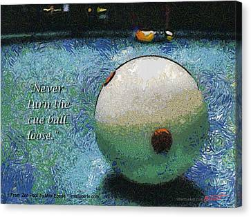Never Turn The Cue Ball Loose Canvas Print by Max Eberle