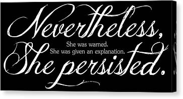 Nevertheless She Persisted - Light Lettering Canvas Print by Cynthia Decker