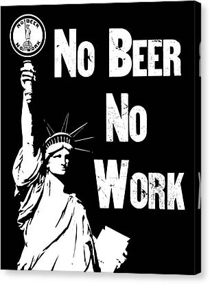 No Beer - No Work - Anti Prohibition Canvas Print by War Is Hell Store