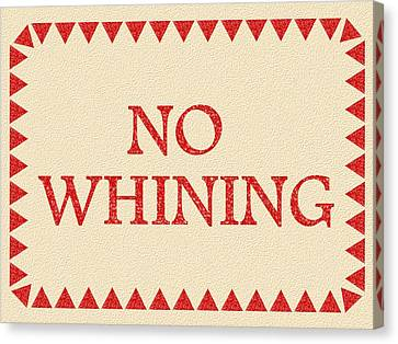 No Whining Canvas Print