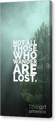 Not All Those Who Wander Are Lost Phone Case Canvas Print by Edward Fielding