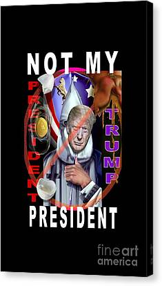 Not My President Canvas Print by Reggie Duffie