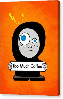 Not Too Much Coffee Canvas Print