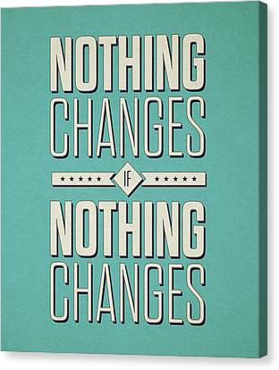 Nothing Changes If Nothing Changes Inspirational Quotes Poster Canvas Print by Lab No 4