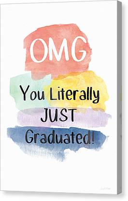 Omg You Literally Just Graduated Card- Art By Linda Woods Canvas Print by Linda Woods
