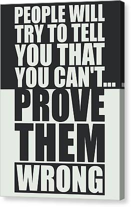 People Will Try To Tell You That You Cannot Prove Them Wrong Inspirational Quotes Poster Canvas Print by Lab No 4