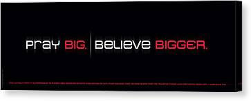 Pray Big - Believe Bigger Canvas Print