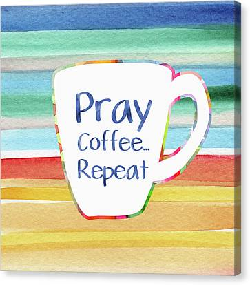 Pray Coffee Repeat- Art By Linda Woods Canvas Print by Linda Woods