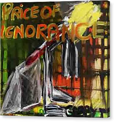 Price Of Ignorance Canvas Print