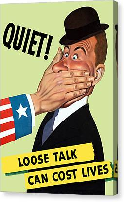 Quiet - Loose Talk Can Cost Lives  Canvas Print by War Is Hell Store