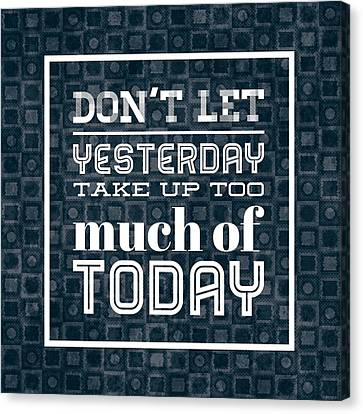 Quote Dont Let Yesterday Take Up Too Much Of Today Canvas Print