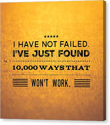 Quote I Have Not Failed I Have Just Found 10000 Ways That Wont Work Canvas Print