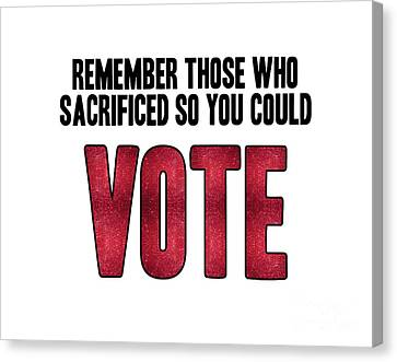 Voters Canvas Print - Remember Those Who Sacrificed So You Could Vote by Liesl Marelli