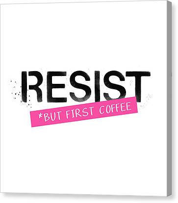 Resist But First Coffee- Art By Linda Woods Canvas Print by Linda Woods