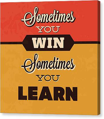 Sometimes You Win Sometimes You Learn Canvas Print by Naxart Studio