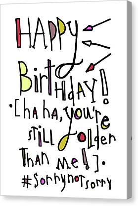 #sorrynotsorry Birthday Canvas Print by Tonya Doughty