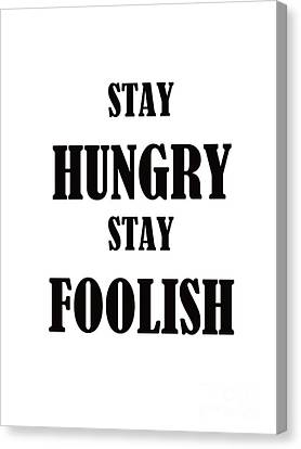 Stay Hungry Stay Foolish Canvas Print by Trilby Cole