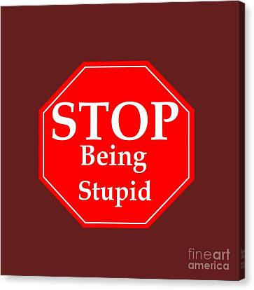Stop Stupidity Canvas Print by Frederick Holiday