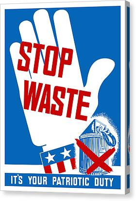 Stop Waste It's Your Patriotic Duty Canvas Print by War Is Hell Store