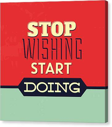 Stop Wishing Start Doing Canvas Print by Naxart Studio
